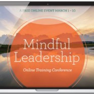 Mindful Leadership-Free Online Training Conference 3/1-3/10